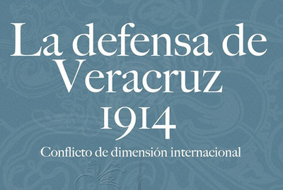 La defensa de Veracruz 1914-2014