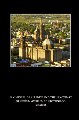 San Miguel de Allende and the Sanctuary of Jesús nazareno de Atotonilco México.